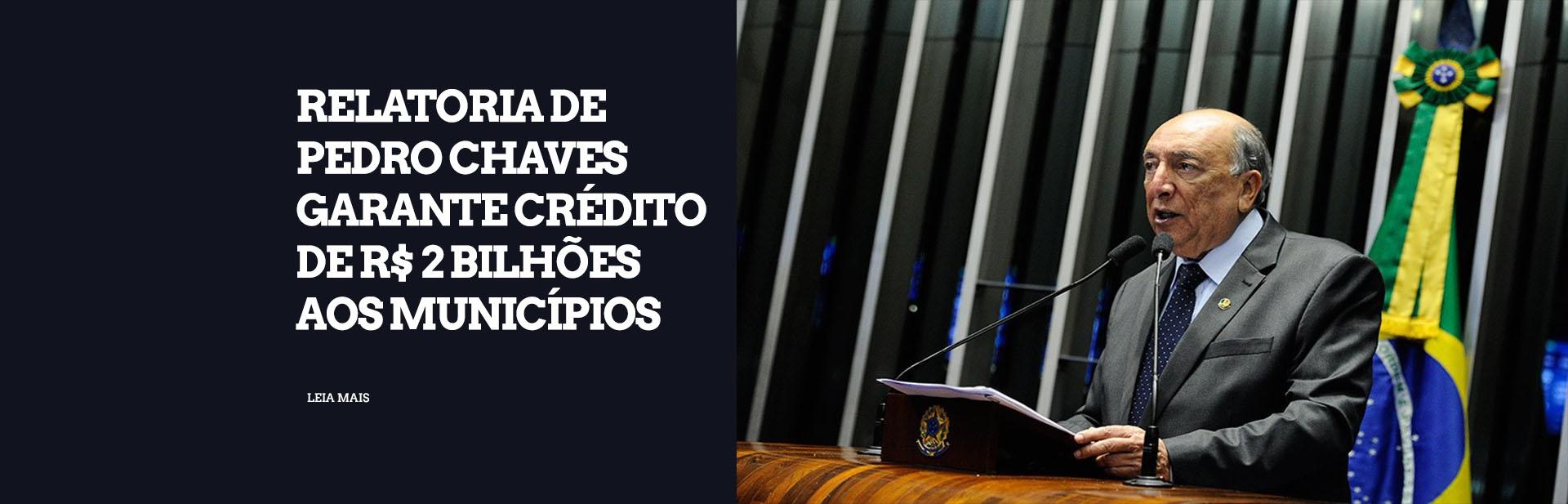 Relatoria de Pedro Chaves garante crédito de R$ 2 bilhões aos municípios