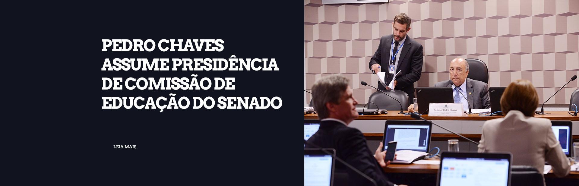 Pedro Chaves assume presidência de Comissão de Educação do Senado
