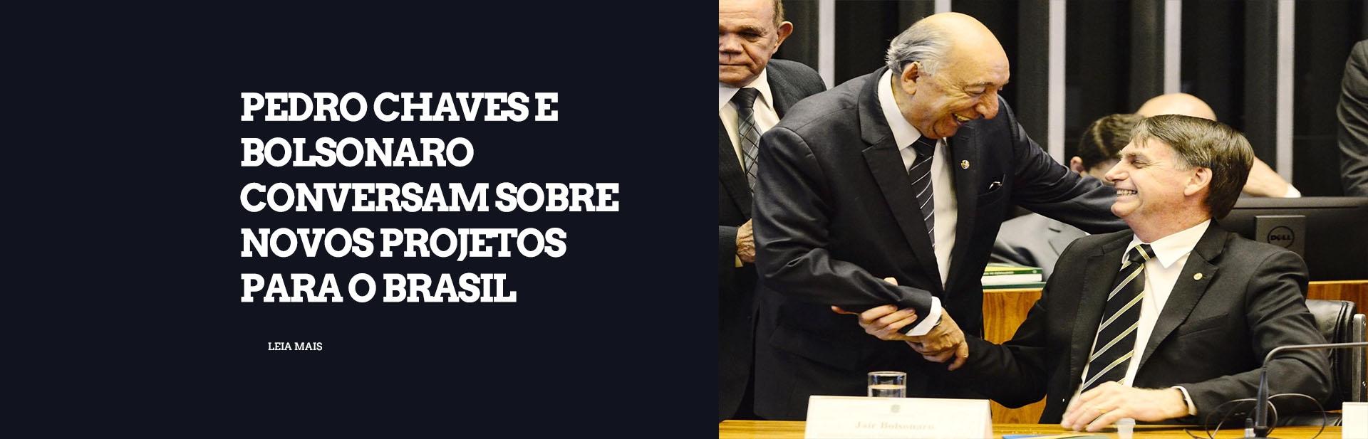 Pedro Chaves e Bolsonaro conversam sobre novos projetos para o Brasil