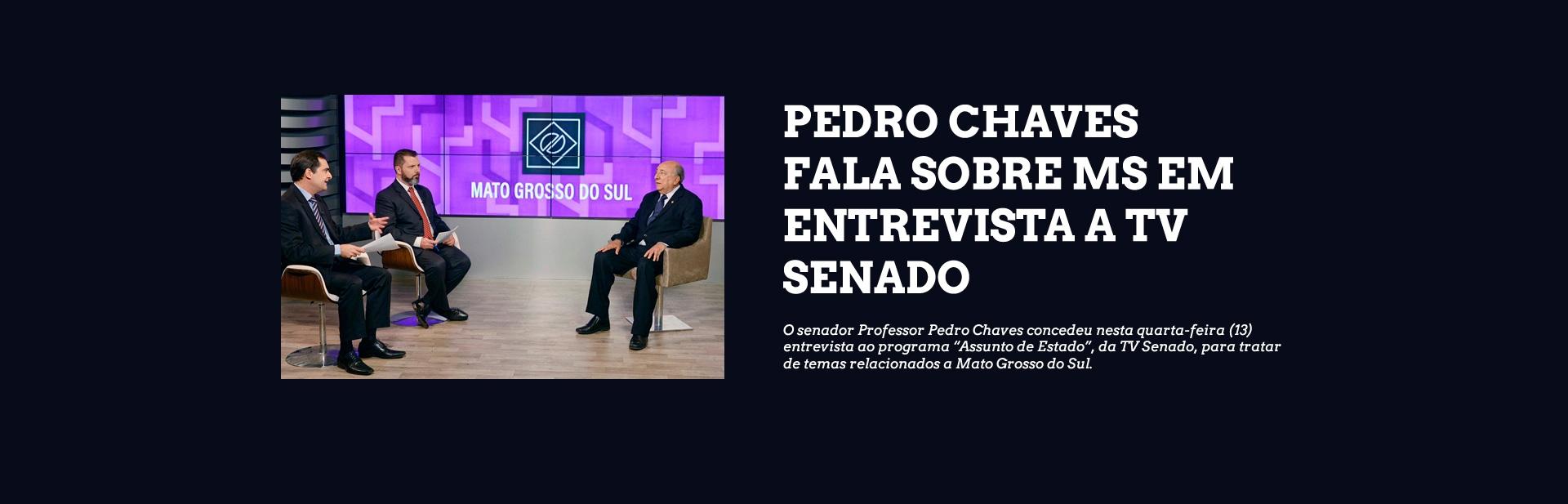 Pedro Chaves fala sobre MS em entrevista a TV Senado