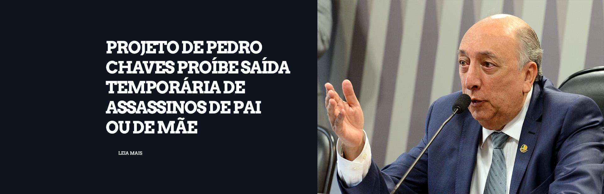 Projeto de Pedro Chaves proíbe saída temporária de assassinos de pai ou de mãe
