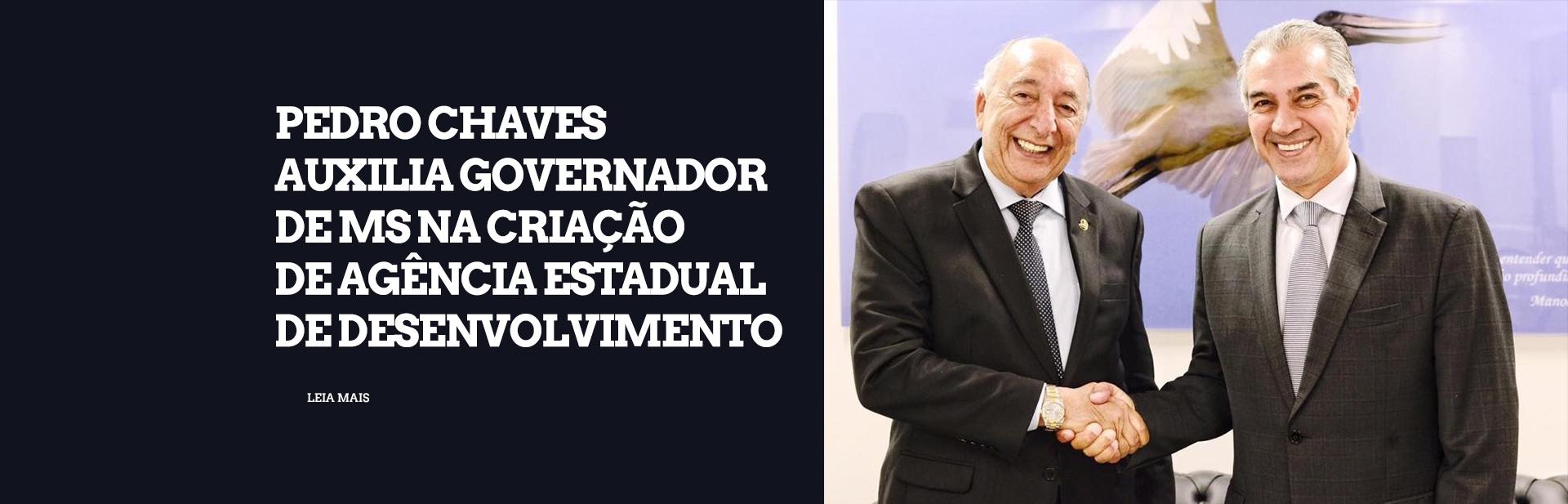 Pedro Chaves auxilia governador de MS na criação de Agência Estadual de Desenvolvimento