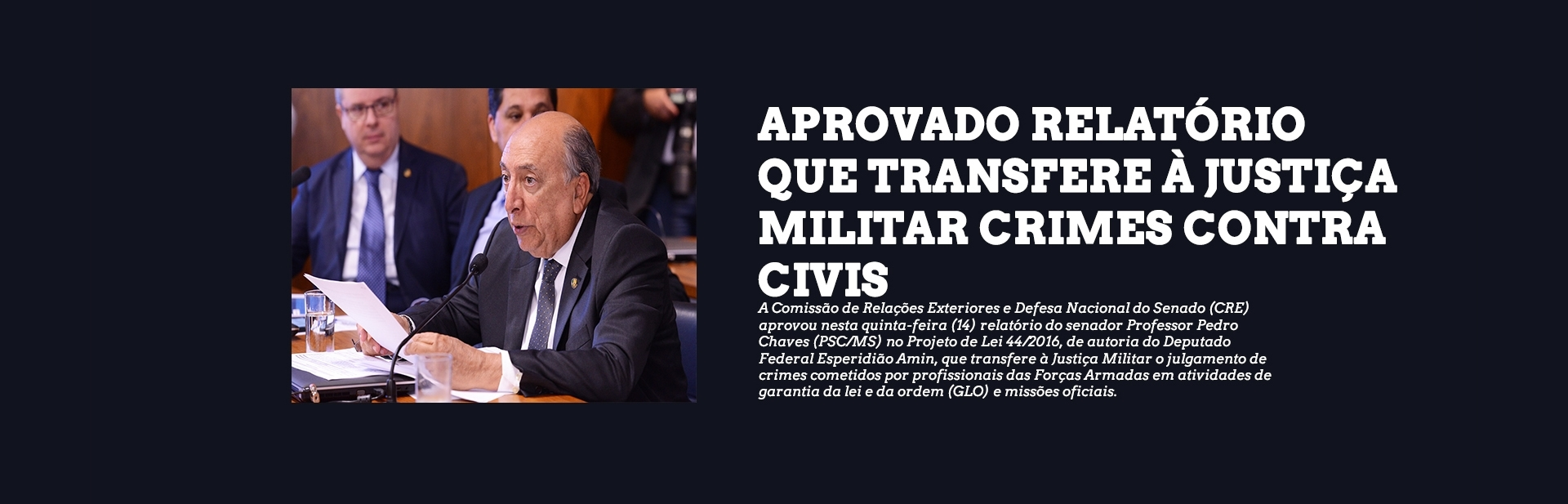 Comissão aprova relatório de Pedro Chaves que transfere à Justiça Militar julgamento de crimes cometidos por membros das Forças Armadas
