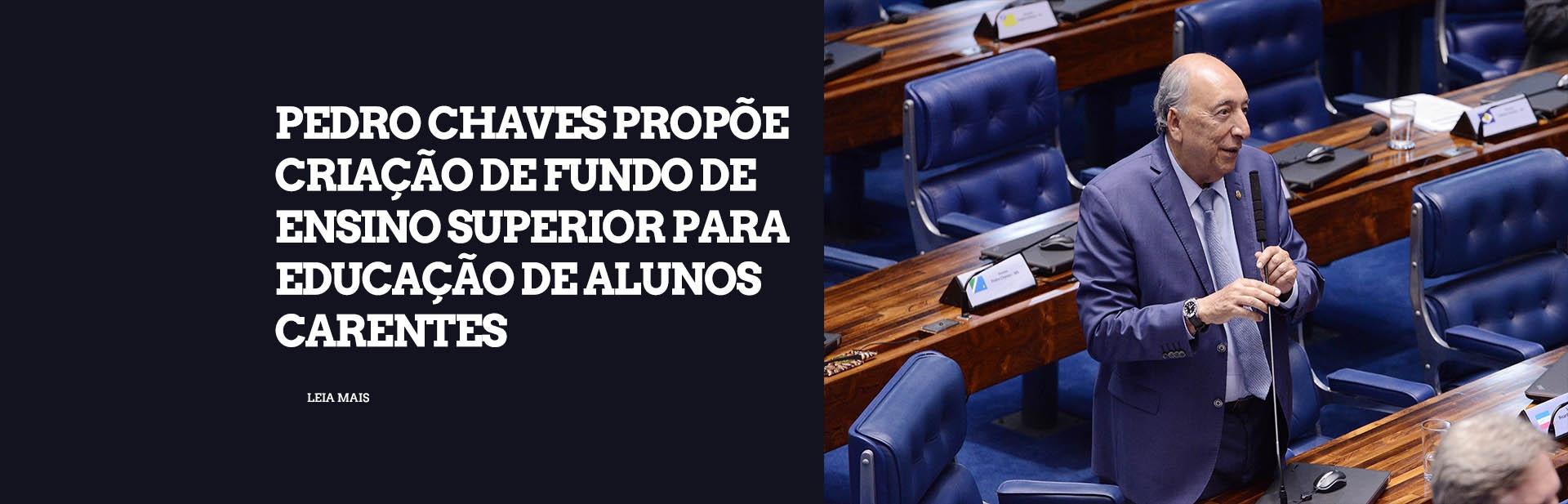 Pedro Chaves propõe criação de fundo de ensino superior para educação de alunos carentes