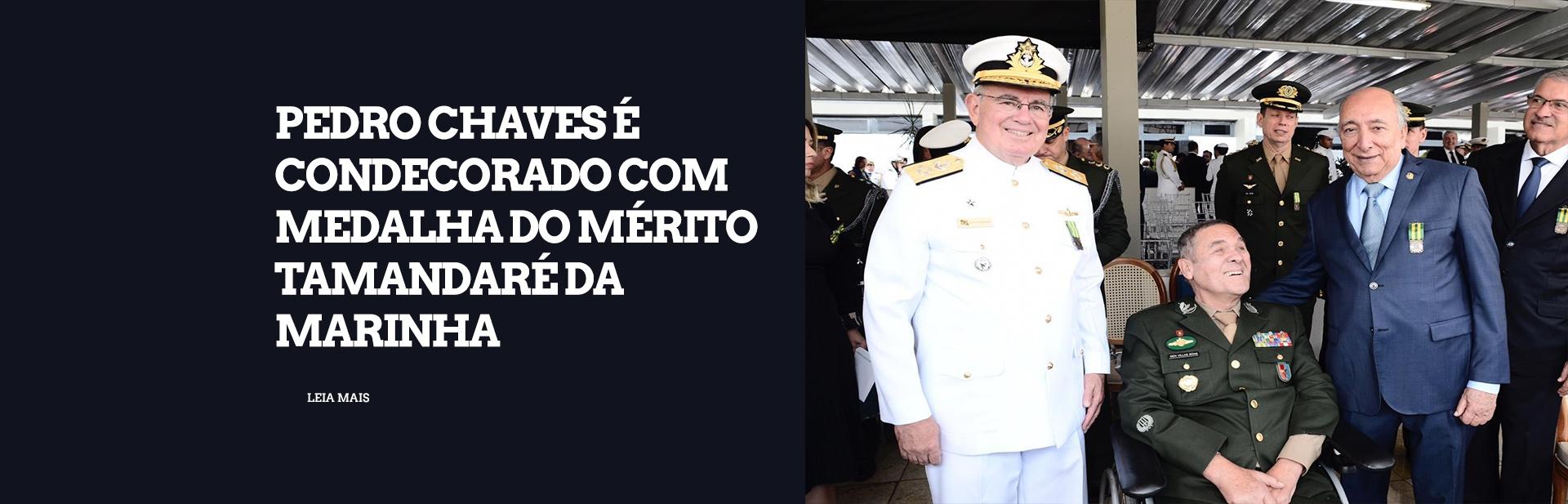 Pedro Chaves é condecorado com medalha do Mérito Tamandaré da Marinha